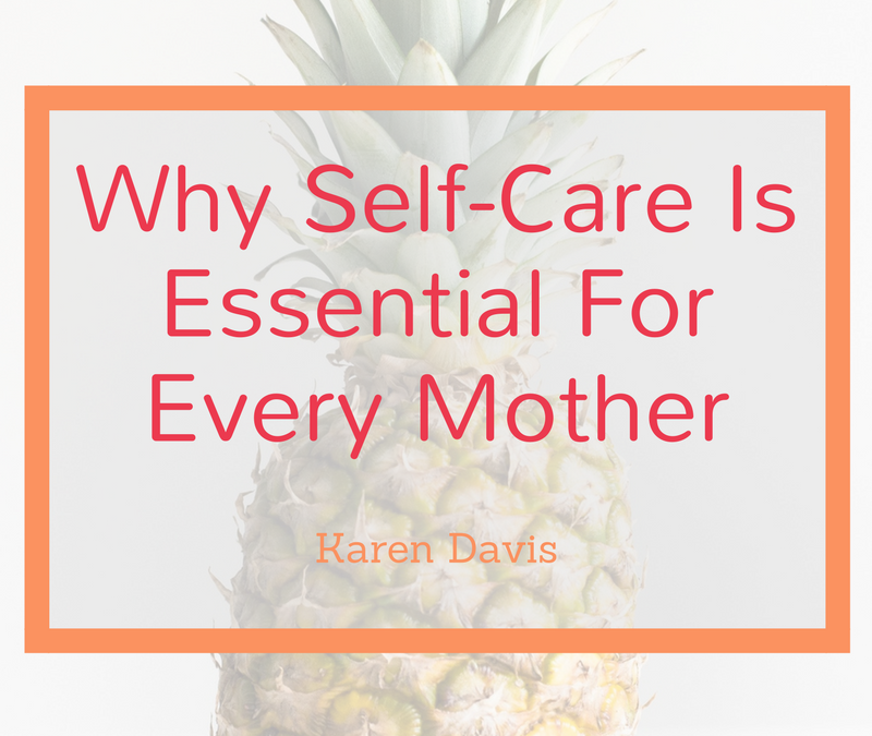 Why Self-Care Is Essential For Every Mother