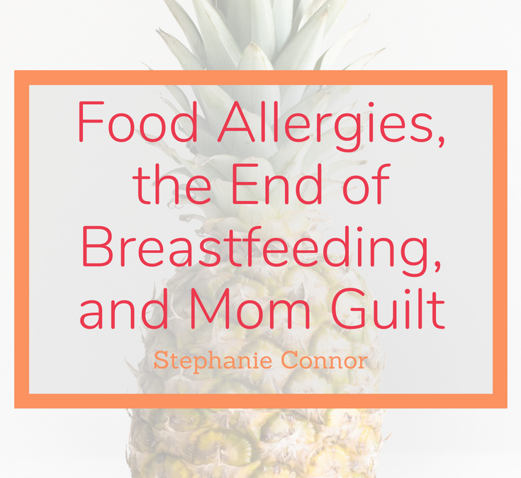 Food Allergies, the End of Breastfeeding, and Mom Guilt